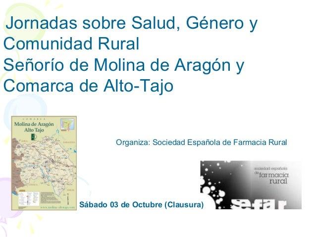 Organiza: Sociedad Española de Farmacia Rural Jornadas sobre Salud, Género y Comunidad Rural Señorío de Molina de Aragón y...