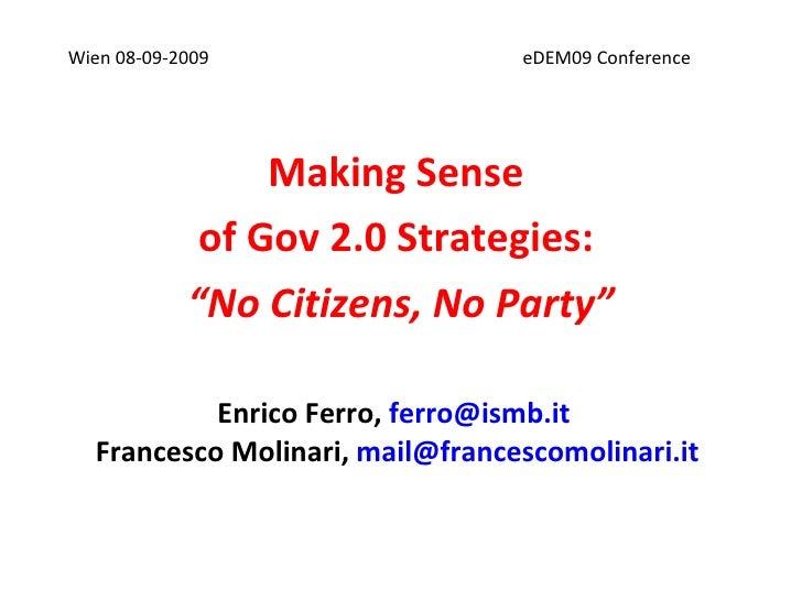 """Enrico Ferro,  [email_address]   Francesco Molinari,  [email_address]   Making Sense  of Gov 2.0 Strategies:  """" No Citizen..."""