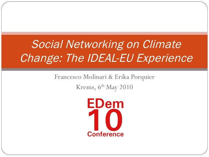 Francesco Molinari & Erika Porquier Krems, 6 th  May 2010 Social Networking on Climate Change: The IDEAL-EU Experience