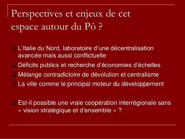 Perspectives et enjeux de cet espace autour du Pô ?  L'Italie du Nord, laboratoire d'une décentralisation avancée mais au...