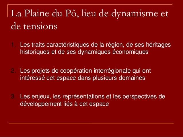 La Plaine du Pô, lieu de dynamisme et de tensions 1. Les traits caractéristiques de la région, de ses héritages historique...