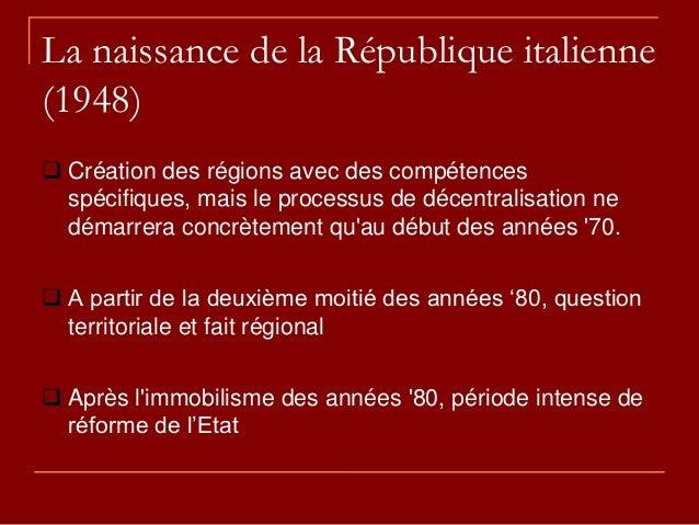 La naissance de la République italienne (1948)  Création des régions avec des compétences spécifiques, mais le processus ...