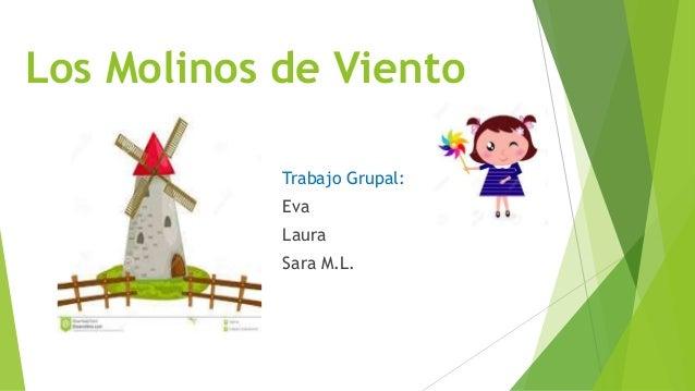 Los Molinos de Viento Trabajo Grupal: Eva Laura Sara M.L.