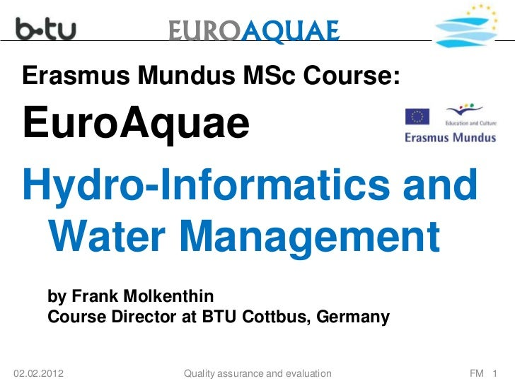 EUROAQUAE Erasmus Mundus MSc Course: EuroAquae Hydro-Informatics and  Water Management      by Frank Molkenthin      Cours...