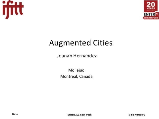 Augmented Cities         Joanan Hernandez             Mollejuo          Montreal, CanadaDate         ENTER 2013 xxx Track ...