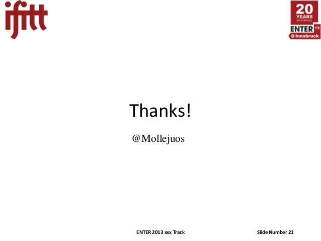 Thanks!@MollejuosENTER 2013 xxx Track   Slide Number 21
