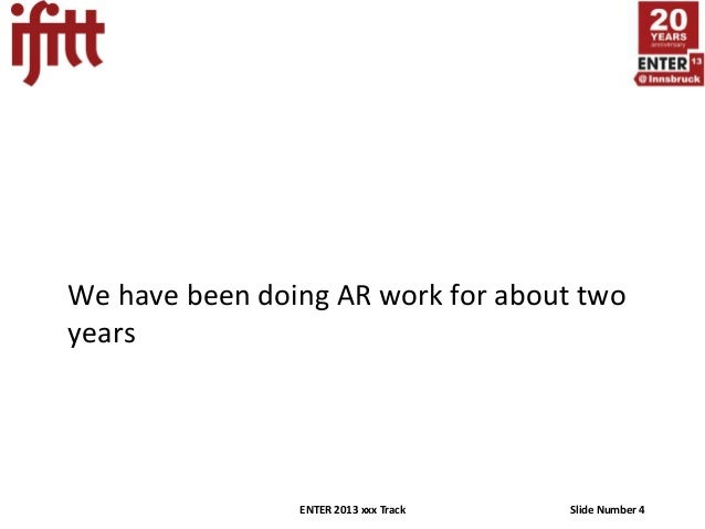 We have been doing AR work for about twoyears                ENTER 2013 xxx Track   Slide Number 4