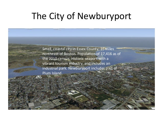The City of Newburyport  Small, coastal city in Essex County, 35 miles northeast of Boston....
