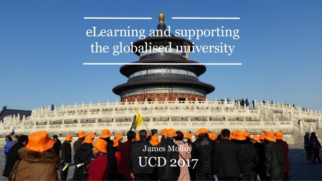 eLearning and supporting the globalised university James Molloy UCD 2017
