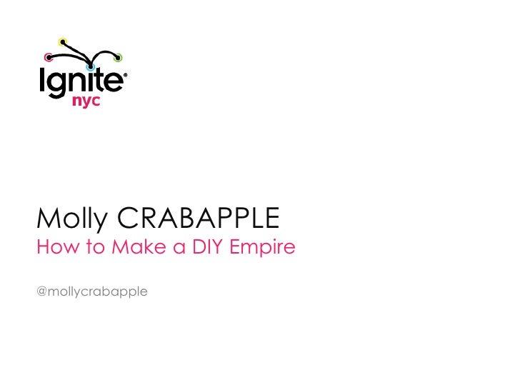 Molly CRABAPPLE<br />How to Make a DIY Empire<br />@mollycrabapple<br />