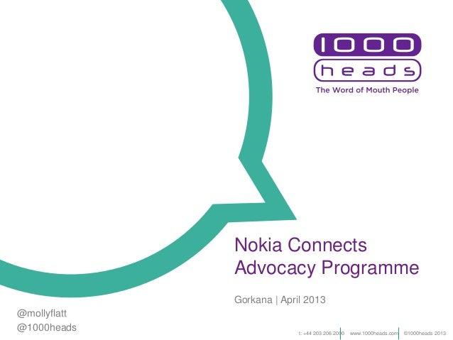 Nokia ConnectsAdvocacy ProgrammeGorkana | April 2013t: +44 203 206 2000 www.1000heads.com ©1000heads 2013@mollyflatt@1000h...