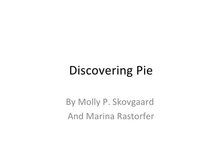 Discovering Pie By Molly P. Skovgaard  And Marina Rastorfer
