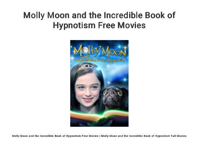 Molly Moon and the Incredible Book of Hypnotism Free Movies Molly Moon and the Incredible Book of Hypnotism Free Movies | ...