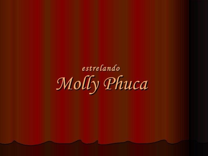estrelando Molly Phuca