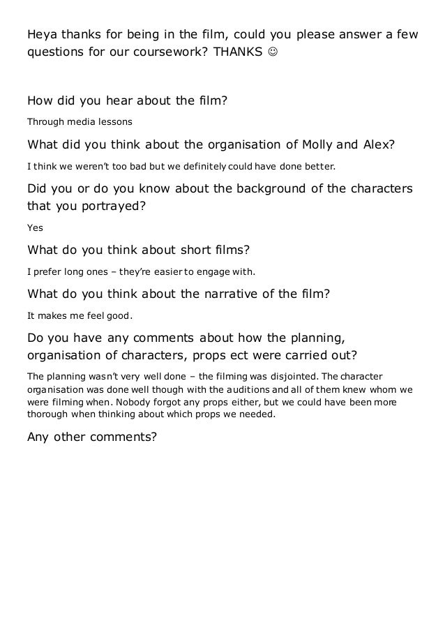 Heya thanks for being in the film, could you please answer a few questions for our coursework? THANKS  How did you hear a...