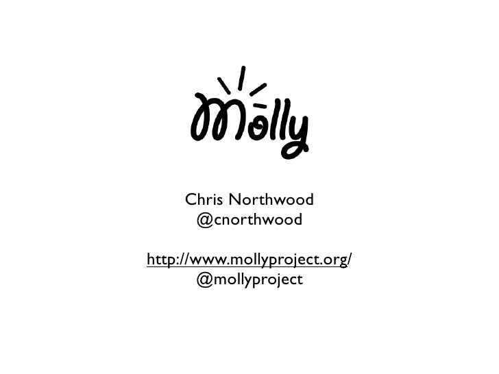 Chris Northwood      @cnorthwoodhttp://www.mollyproject.org/        @mollyproject