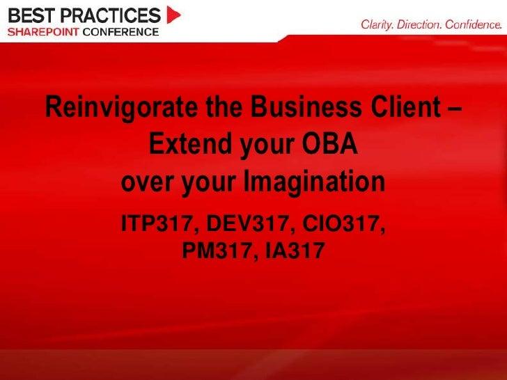 Reinvigorate the Business Client –        Extend your OBA      over your Imagination      ITP317, DEV317, CIO317,         ...