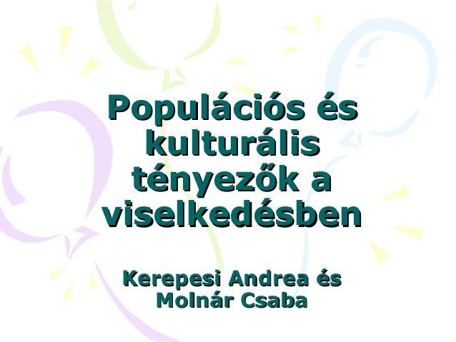 Populációs és   kulturális  tényezők aviselkedésben Kerepesi Andrea és   Molnár Csaba