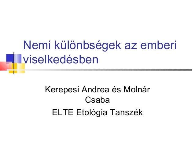 Nemi különbségek az emberiviselkedésben   Kerepesi Andrea és Molnár             Csaba    ELTE Etológia Tanszék