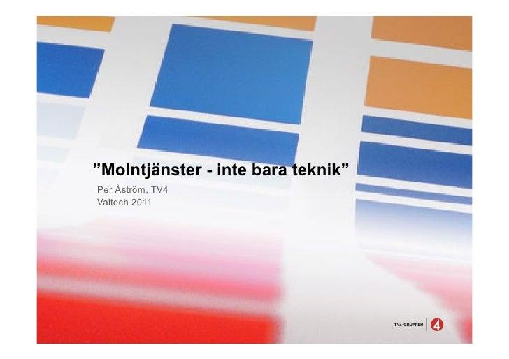 """""""Molntjänster - inte bara teknik""""Per Åström, TV4Valtech 2011"""