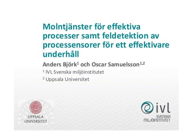 Molntjänster för effektiva processer samt feldetektion av processensorer för ett effektivare underhåll Anders Björk1 och O...