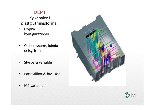 DEMI Kylkanaler i plastgjutningsformar • Öppna konfigurationer • Okänt system, kända delsystem • Styrbara variabler • Rand...