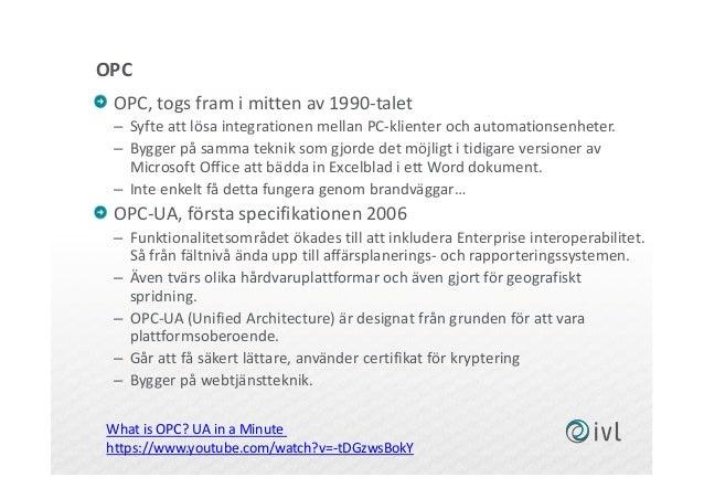OPC OPC, togs fram i mitten av 1990-talet – Syfte att lösa integrationen mellan PC-klienter och automationsenheter. – Bygg...