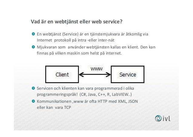 Vad är en webtjänst eller web service? En webtjänst (Service) är en tjänstemjukvara är åtkomlig via Internet protokoll på ...