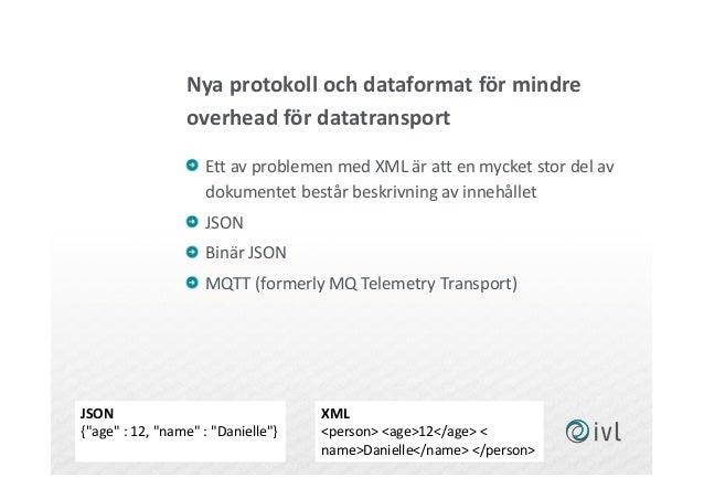 Nya protokoll och dataformat för mindre overhead för datatransport Ett av problemen med XML är att en mycket stor del av d...
