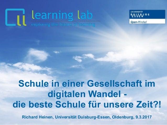 Schule in einer Gesellschaft im digitalen Wandel - die beste Schule für unsere Zeit?! Richard Heinen, Universität Duisburg...