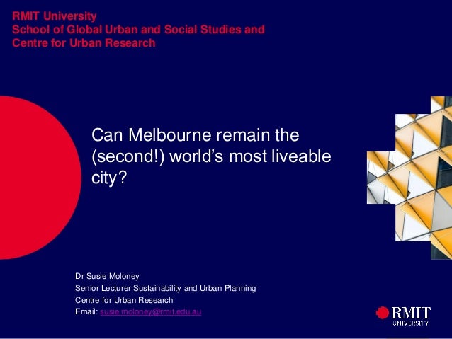 1 RMIT University School of Global Urban and Social Studies and Centre for Urban Research Can Melbourne remain the (second...