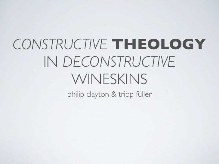 CONSTRUCTIVE THEOLOGY    IN DECONSTRUCTIVE        WINESKINS      philip clayton & tripp fuller