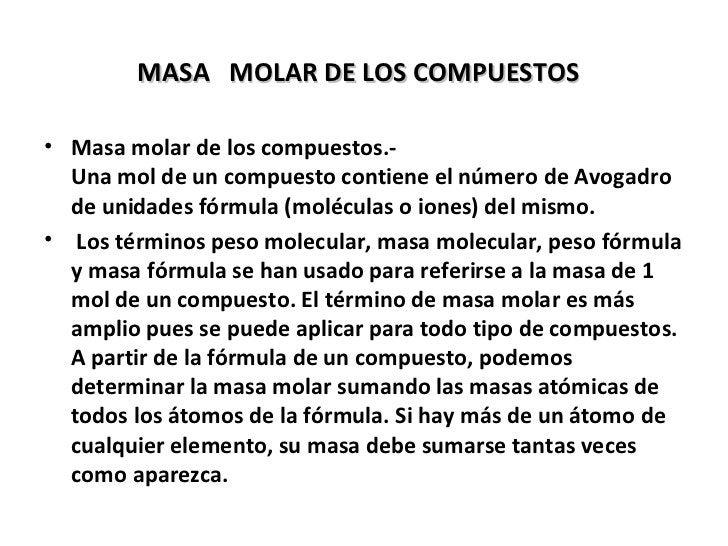 MASA MOLAR DE LOS COMPUESTOS• Masa molar de los compuestos.-  Una mol de un compuesto contiene el número de Avogadro  de u...