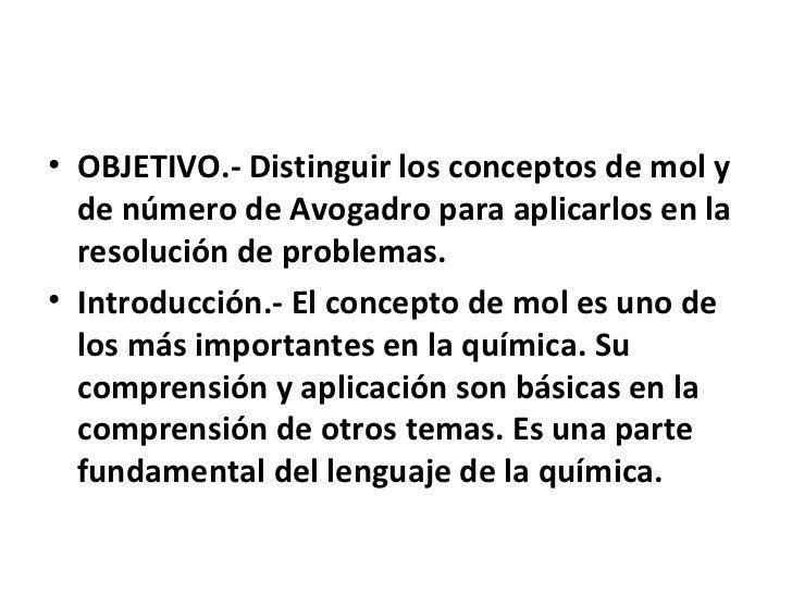 • OBJETIVO.- Distinguir los conceptos de mol y  de número de Avogadro para aplicarlos en la  resolución de problemas.• Int...