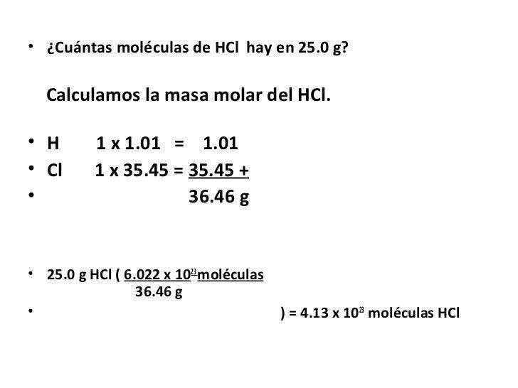 • ¿Cuántas moléculas de HCl hay en 25.0 g?  Calculamos la masa molar del HCl.• H       1 x 1.01 = 1.01• Cl      1 x 35.45 ...