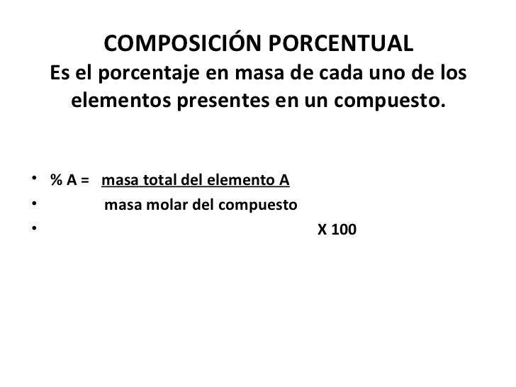 COMPOSICIÓN PORCENTUAL  Es el porcentaje en masa de cada uno de los    elementos presentes en un compuesto.• % A = masa to...