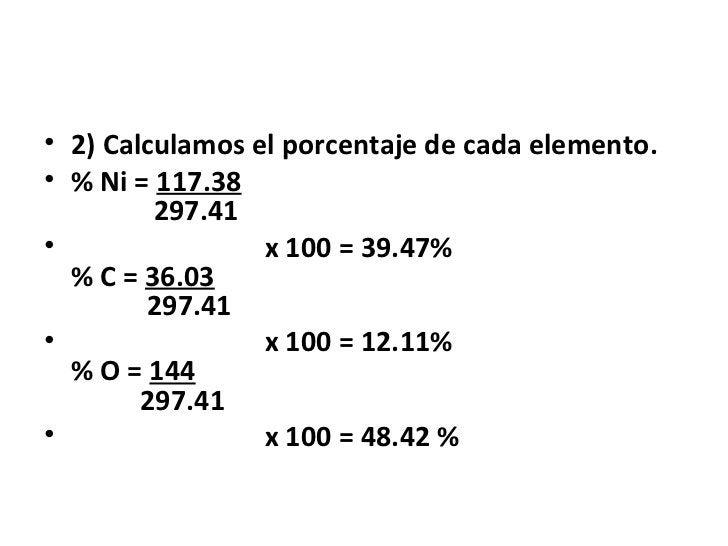 • 2) Calculamos el porcentaje de cada elemento.• % Ni = 117.38         297.41•                x 100 = 39.47%  % C = 36.03 ...