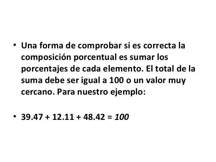 • Una forma de comprobar si es correcta la  composición porcentual es sumar los  porcentajes de cada elemento. El total de...