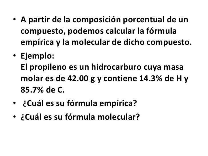 • A partir de la composición porcentual de un  compuesto, podemos calcular la fórmula  empírica y la molecular de dicho co...