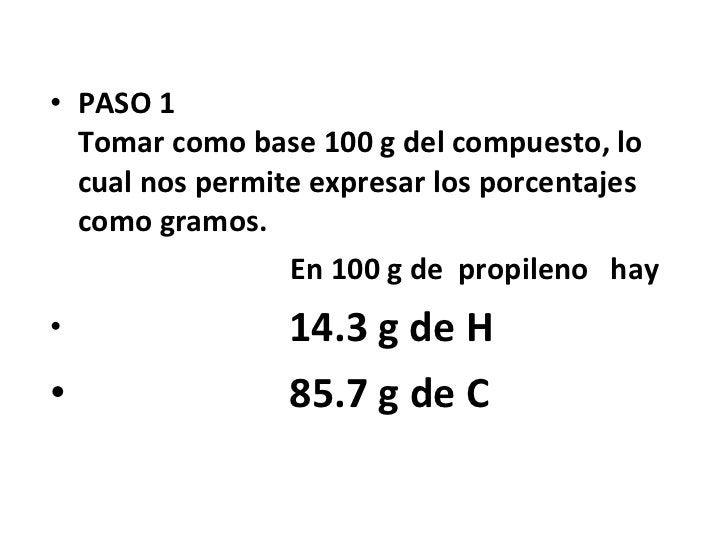 • PASO 1  Tomar como base 100 g del compuesto, lo  cual nos permite expresar los porcentajes  como gramos.                ...