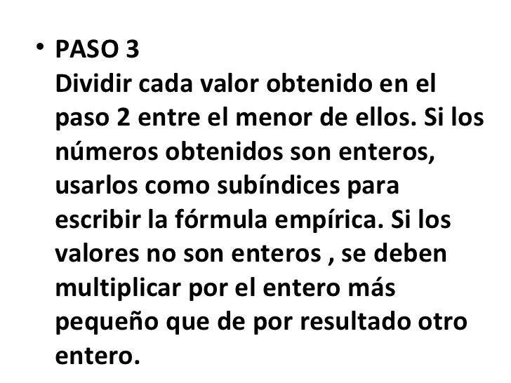 • PASO 3  Dividir cada valor obtenido en el  paso 2 entre el menor de ellos. Si los  números obtenidos son enteros,  usarl...