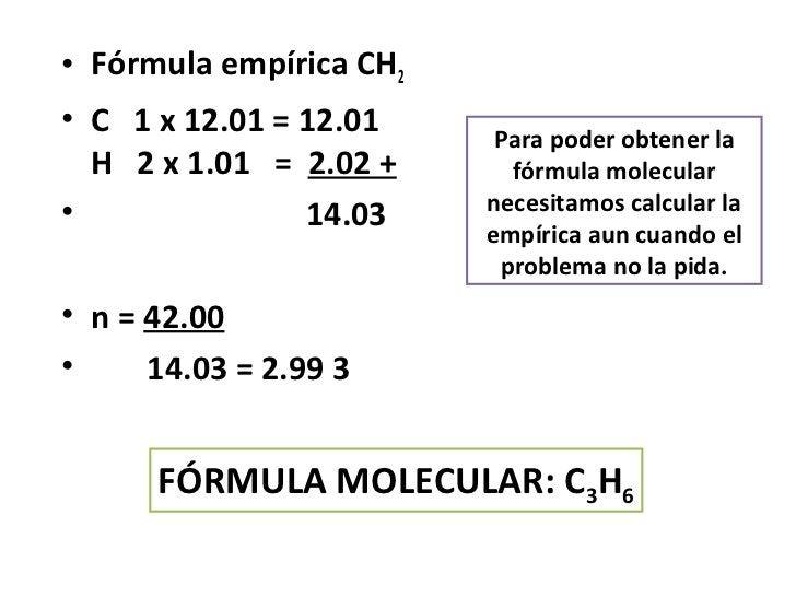 • Fórmula empírica CH2• C 1 x 12.01 = 12.01     Para poder obtener la  H 2 x 1.01 = 2.02 +      fórmula molecular•        ...