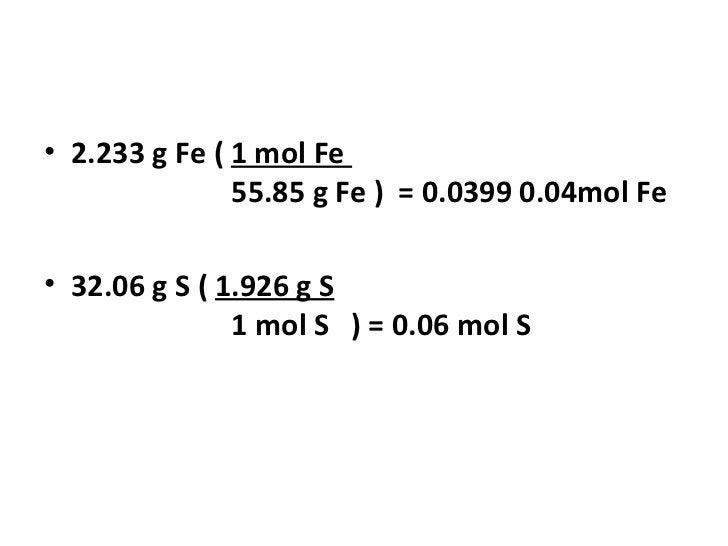 • 2.233 g Fe ( 1 mol Fe               55.85 g Fe ) = 0.0399 0.04mol Fe• 32.06 g S ( 1.926 g S               1 mol S ) = 0....