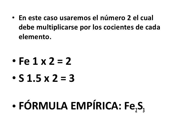 • En este caso usaremos el número 2 el cual  debe multiplicarse por los cocientes de cada  elemento.• Fe 1 x 2 = 2• S 1.5 ...
