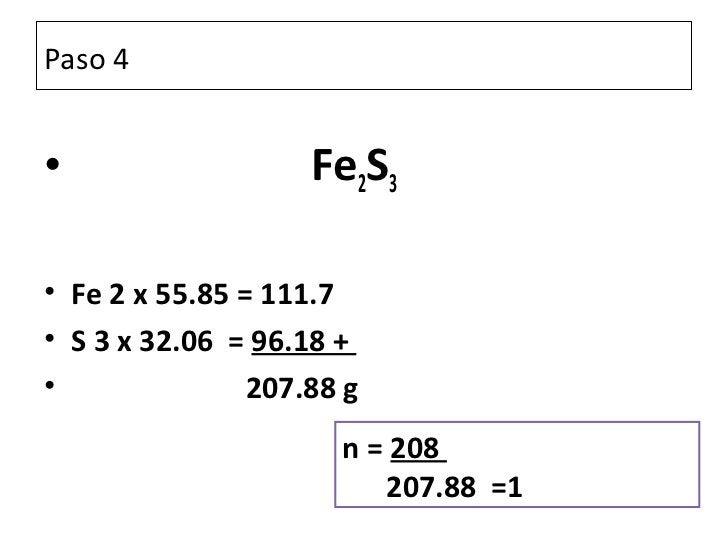 Paso 4•                   Fe2S3• Fe 2 x 55.85 = 111.7• S 3 x 32.06 = 96.18 +•               207.88 g                      ...