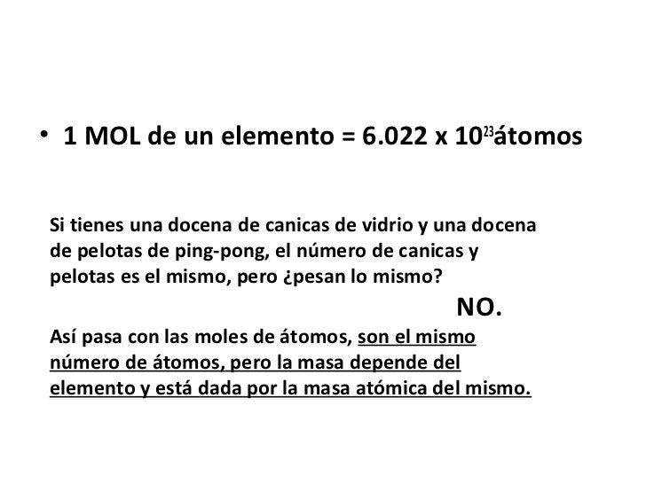 • 1 MOL de un elemento = 6.022 x 1023átomosSi tienes una docena de canicas de vidrio y una docenade pelotas de ping-pong, ...