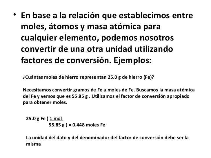 • En base a la relación que establecimos entre  moles, átomos y masa atómica para  cualquier elemento, podemos nosotros  c...