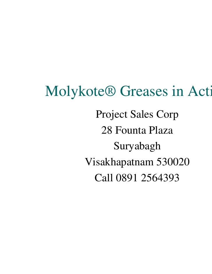 Molykote® Greases in Action       Project Sales Corp        28 Founta Plaza           Suryabagh     Visakhapatnam 530020  ...