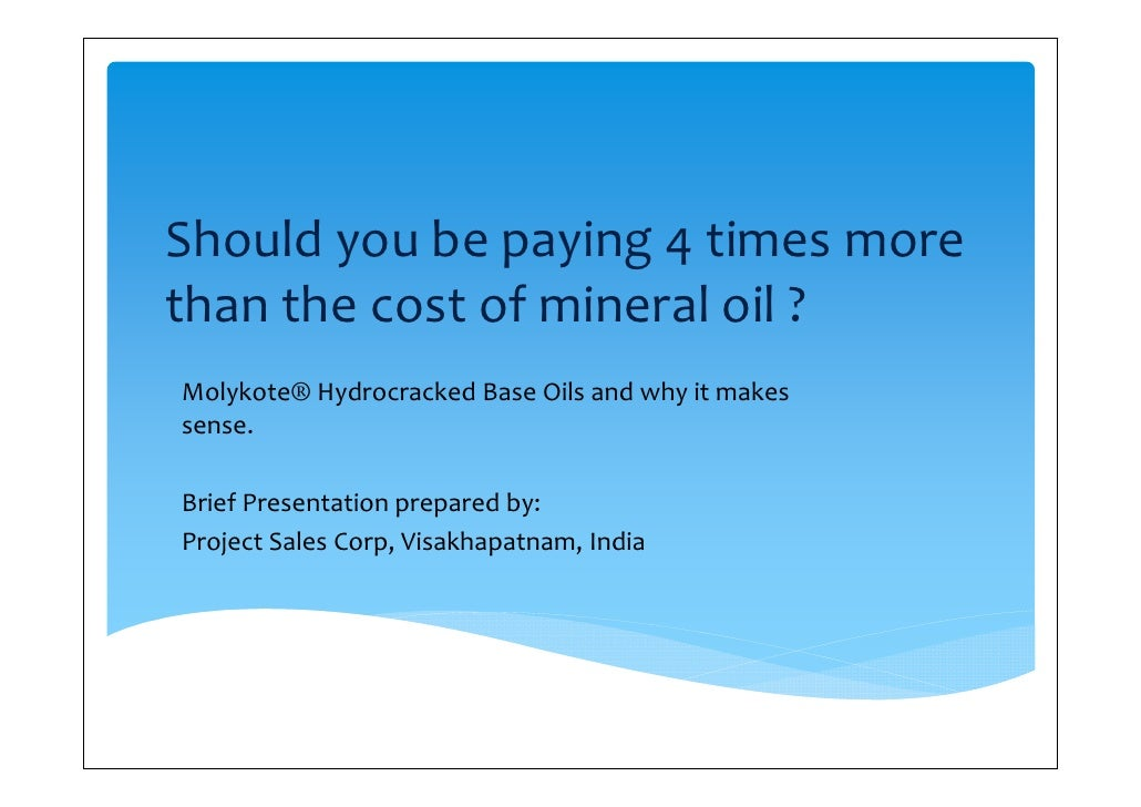 Should you be paying 4 times more than the cost of mineral oil ? Molykote® Hydrocracked Base Oils and why it makes sense. ...