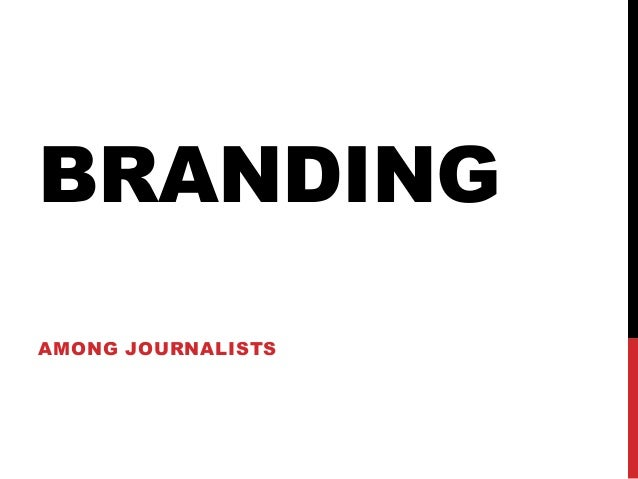 BRANDING AMONG JOURNALISTS